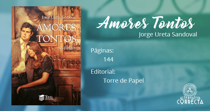 Reseña: Amores Tontos de Jorge Ureta Sandoval