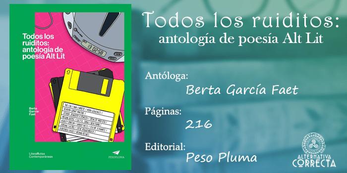 Comentario de Todos los Ruiditos: antología de poesía Alt Lit de Berta García Faet