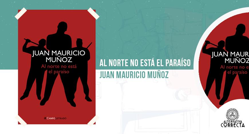 Al norte no está el paraíso, de Juan Mauricio Muñoz