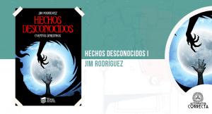 Hechos desconocidos Vol. I, de Jim Rodríguez