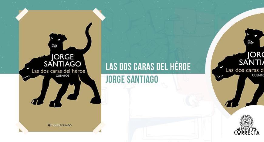 Las dos caras del héroe, de Jorge Santiago