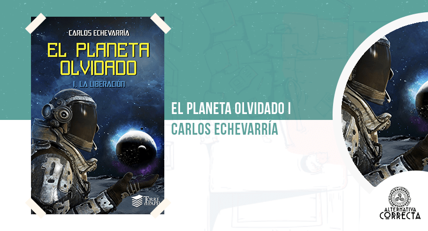 El planeta olvidado I. La liberación, de Carlos Echevarría