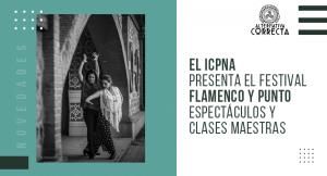 El ICPNA presenta el Festival Flamenco y Punto espectáculos y clases maestras