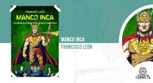 Manco Inca: La gran guerra por la reconquista, de Francisco León